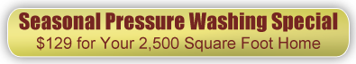 Seasonal Pressure Washing Special $129 for Your 2,500 Square Foot Home